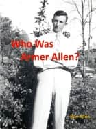 Who Was Armer Allen? ebook by Murder Creek Publishing