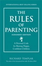 The Rules of Parenting - A Personal Code for Raising Happy, Confident Children, Expanded Edition ebook by Richard Templar