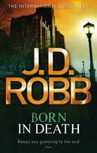Born In Death - 23 ebook by J. D. Robb