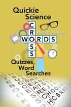 Quickie Science Crosswords, Quizzes, Word Searches ebook by Michael Fleming