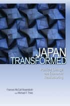 Japan Transformed - Political Change and Economic Restructuring ebook by Frances McCall Rosenbluth, Michael F. Thies
