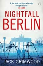 Nightfall Berlin - 'For those who enjoy vintage Le Carre' Ian Rankin eBook by Jack Grimwood