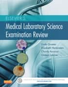 Elsevier's Medical Laboratory Science Examination Review - E-Book ebook by Elizabeth Hertenstein, Charity Accurso, Gideon Labiner,...