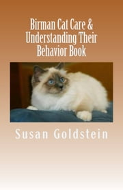 Birman Cat Care & Understanding Their Behavior Book ebook by Susan Goldstein