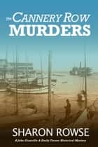 The Cannery Row Murders - A John Granville & Emily Turner Historical Mystery ebook by Sharon Rowse