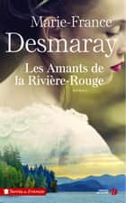 Les Amants de la Rivière Rouge eBook by Marie-France DESMARAY