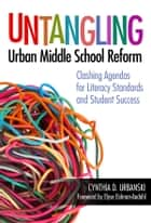 Untangling Urban Middle School Reform - Clashing Agendas for Literacy Standards and Student Success ebook by Cynthia D. Urbanski