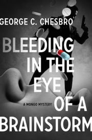 Bleeding in the Eye of a Brainstorm ebook by George C. Chesbro