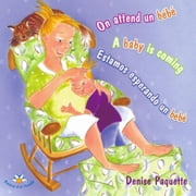 On attend un bébé / A baby is coming / Estamos esperando un bebé ebook by Denise Paquette,Marguerite Maillet,Marguerite Maillet,Denise Paquette