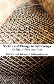 Society and Change in Bali Nyonga: Critical Perspectives ebook by Fokwang, Jude