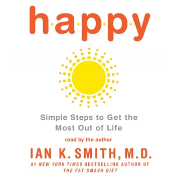 Happy - Simple Steps to Get the Most Out of Life audiobook by Ian K. Smith, M.D.