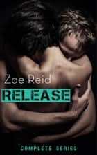 Release - Full Series ebook by Zoe Reid