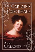 The Captain's Coincidence (The Reluctant Grooms Series Volume II) ebook by Anne Gallagher