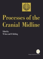 Processes of the Cranial Midline - International Symposium Vienna, Austria, May 21–25, 1990 ebook by Wolfgang Koos,Bernd Richling