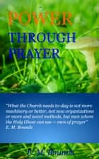 Power Through Prayer ebook by Bounds, E. M.