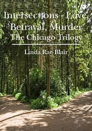 Intersections ~ Love, Betrayal, Murder (The Chicago Trilogy) ebook by Linda Rae Blair
