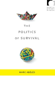 The Politics of Survival ebook by Marc Abélès,Julie Kleinman,Dilip Parameshwar Gaonkar,Jane Kramer,Benjamin Lee