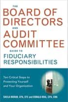 The Board of Directors and Audit Committee Guide to Fiduciary Responsibilities ebook by Sheila Moran, CPA, CFE,Ronald Kral, CPA, CMA, CGMA