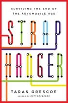Straphanger - Saving Our Cities and Ourselves from the Automobile ebook by Taras Grescoe