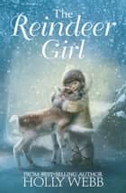The Reindeer Girl ebook by Holly Webb