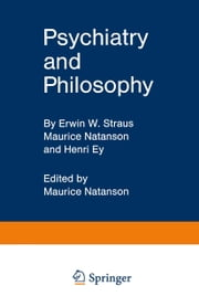 Psychiatry and Philosophy ebook by Erwin W. Straus,Maurice Natanson,Maurice Natanson,Henri Ey