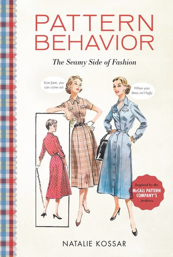 Pattern Behavior - The Seamy Side of Fashion ebook by Natalie Kossar