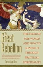 The Great Rebellion - The State of Our World and How to Change It Through Practical Spirituality ebook by Samael Aun Weor