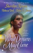 What Dreams May Come ebook by Sherrilyn Kenyon, Rebecca York, Robin D. Owens