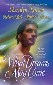 What Dreams May Come ebook by Sherrilyn Kenyon,Rebecca York,Robin D. Owens