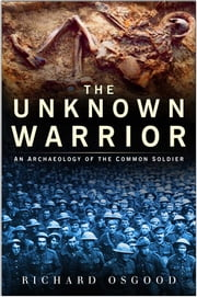 The Unknown Warrior - The Archaeology of the Common ebook by Richard Osgood