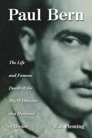 Paul Bern: The Life and Famous Death of the MGM Director and Husband of Harlow ebook by E.J. Fleming