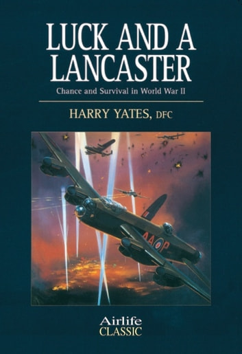 Luck and a Lancaster - Chance and Survival in World War II ekitaplar by Harry Yates