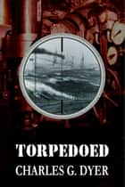 Torpedoed ebook by Charles G. Dyer