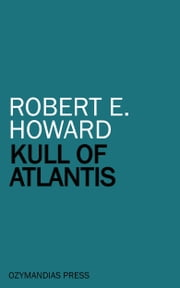 Kull of Atlantis ebook by Robert E. Howard