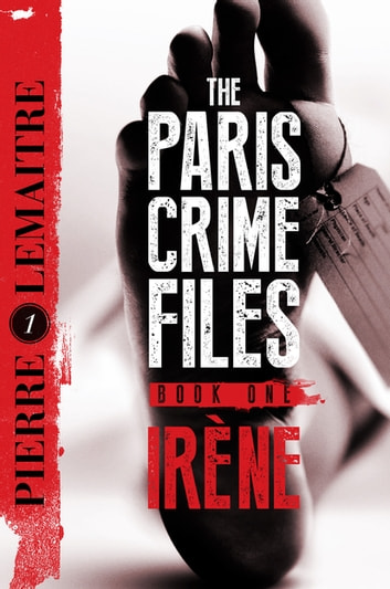 Irène - The Gripping Opening to The Paris Crime Files ebook by Pierre Lemaitre