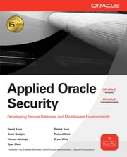 Applied Oracle Security: Developing Secure Database and Middleware Environments - Developing Secure Database and Middleware Environments ebook by David Knox,Scott Gaetjen,Hamza Jahangir,Tyler Muth,Patrick Sack,Richard Wark,Bryan Wise