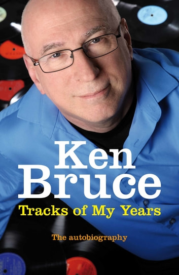 The Tracks of My Years - The autobiography ebook by Ken Bruce