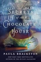 Secrets of the Chocolate House ebook by Paula Brackston