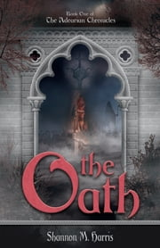 Adearian Chronicles - Book One - The Oath ebook by Shannon Harris