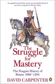 The Penguin History of Britain: The Struggle for Mastery - Britain 1066-1284 ebook by Prof David Carpenter