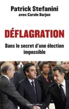 Déflagration - Dans le secret d'une élection impossible eBook by Patrick STEFANINI, Carole BARJON