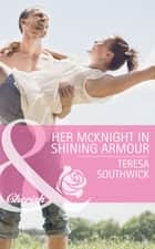 Her McKnight in Shining Armour (Mills & Boon Cherish) (Mercy Medical Montana, Book 2) ebook by