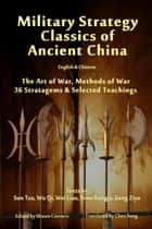 Military Strategy Classics of Ancient China - English & Chinese - The Art of War, Methods of War, 36 Stratagems & Selected Teachings ebook by Shawn Conners, Chen Song, Sun Tzu