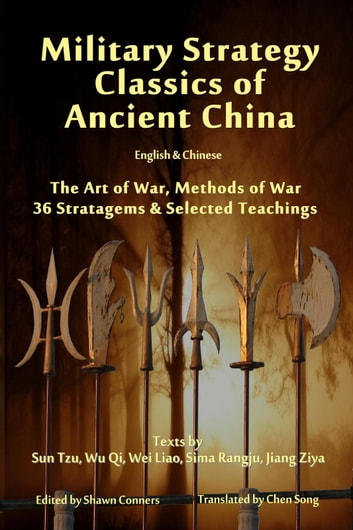 Military Strategy Classics of Ancient China - English & Chinese - The Art of War, Methods of War, 36 Stratagems & Selected Teachings eBook by Shawn Conners,Chen Song,Sun Tzu