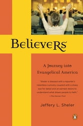 Believers - A Journey into Evangelical America ebook by Jeffrey L. Sheler