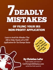 7 Deadly Mistakes of Filing Your IRS Non-Profit Application ebook by Christian LeFer