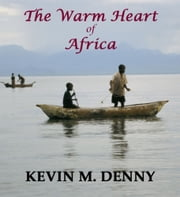 The Warm Heart of Africa ebook by Kevin M. Denny