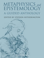 Metaphysics and Epistemology - A Guided Anthology ebook by Stephen Hetherington
