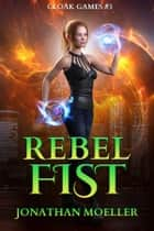 Cloak Games: Rebel Fist ebook by Jonathan Moeller