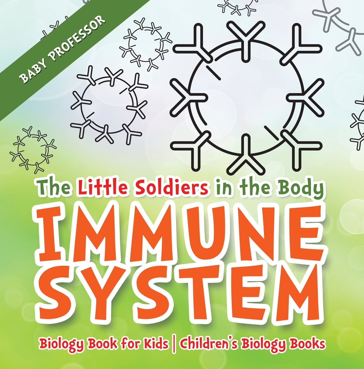 The Little Soldiers In The Body Immune System Biology Book For